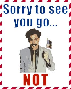 Use Borat sorry to see you go, not!