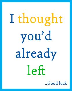 Use I thought you'd already left