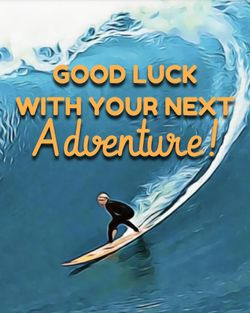Use Good luck with your next adventure