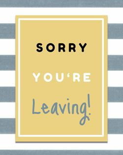 Use Sorry you're leaving