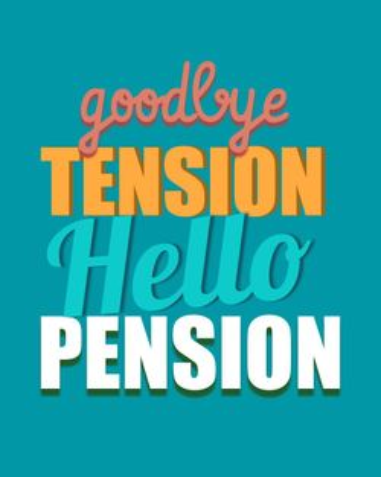 Use Hello pension goodbye tension