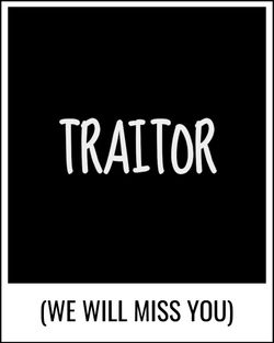 Use Traitor - we will miss you