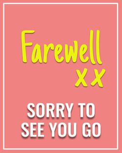 Use Farewell, sorry to see you go