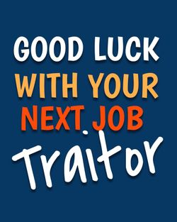 Use Good luck with your next job, traitor