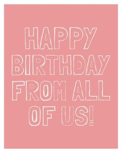 Use happy birthday from all of us