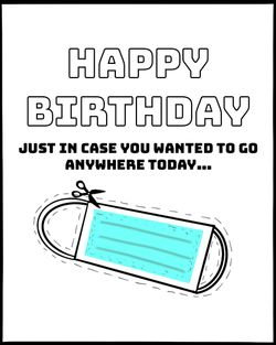 Use happy birthday in case you wanted to go anywhere today