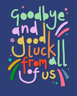 Use goodbye and good luck from all of us